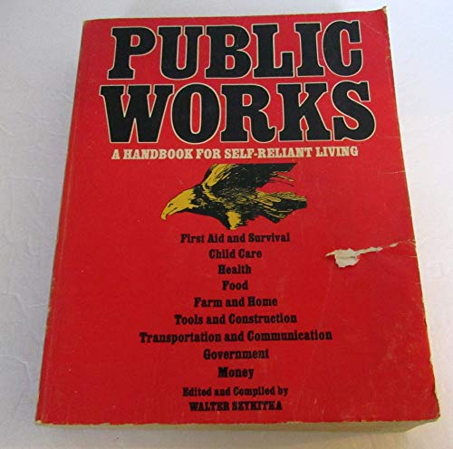 Public Works: A Handbook for Self-Reliant Living- First Aid and Survival / Child Care / ...