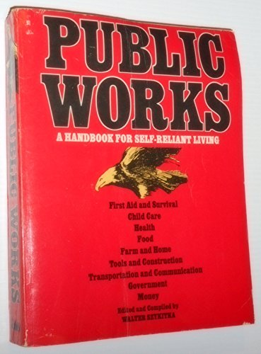 9780825630415: Public Works: A Handbook for Self-Reliant Living- First Aid and Survival / Child Care / Health / Food / Farm and Home / Tools and Construction