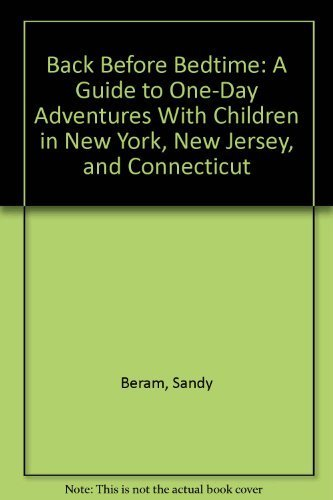 Back Before Bedtime: A Guide to One-Day Adventures With Children in New York, New Jersey, and ...