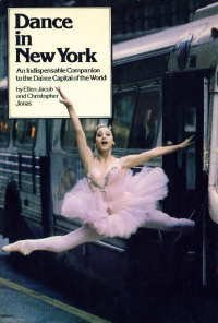 Dance in New York: An indispensable companion to the dance capital of the world: Jacob, Ellen