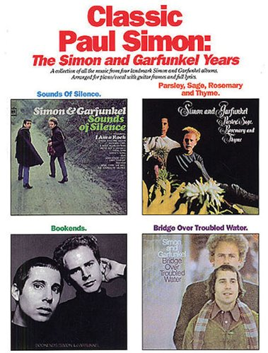 9780825633119: Classic Paul Simon: The Simon and Garfunkel Years (A Collection of All the Music from Four Landmark Simon and Garfunkel Albums, Arranged for Piano Vocal with Guitar Frames and Full Lyrics)