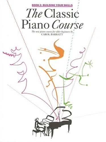 The Classic Piano Course, Book 2: Building Your Skills (0825633265) by Carol Barratt