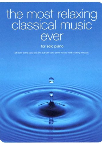 9780825633935: The Most Relaxing Classical Music Ever: Piano Solo