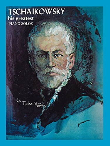 9780825651649: Tchaikowsky - His Greatest Piano Solos (His Greatest (Ashley))