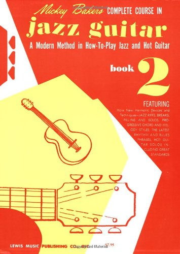 9780825652813: Mickey Baker's Complete Course in Jazz Guitar: A Modern Method in How-To-Play Jazz and Hot Guitar, Book 2