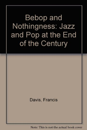 9780825671616: Bebop and Nothingness: Jazz and Pop at the End of the Century (Hardcover)