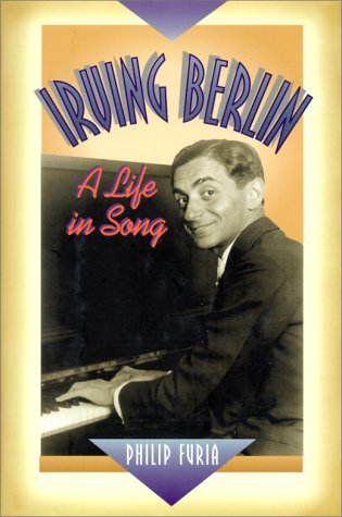 Irving Berlin: A Life in Song (The Companion Series): Furia, Philip