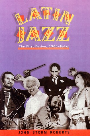 9780825671920: Latin Jazz : The First of Fusion, 1880's to Today