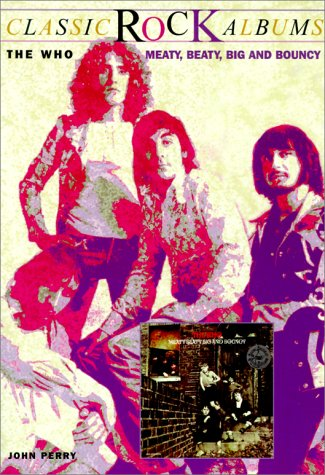 9780825671951: The Who Meaty, Beaty, Big and Bouncy (Classic Rock Albums)