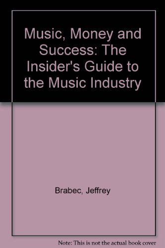 9780825671982: Music, Money, and Success: The Insider's Guide to the Music Industry