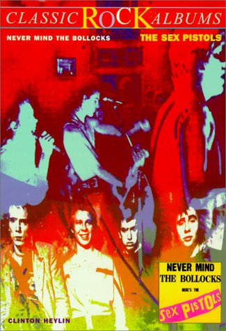 9780825672019: Never Mind the Bollocks, Here's the Sex Pistols (Classic Rock Albums)