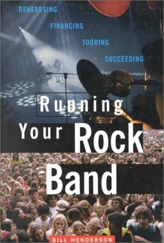 9780825672224: Running Your Rock Band: Rehearsing, Financing, Touring, Succeeding