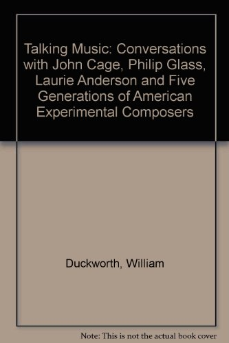 9780825672309: Talking Music: Conversations with John Cage, Philip Glass, Laurie Anderson, and Five Generations of American Experimental Composers