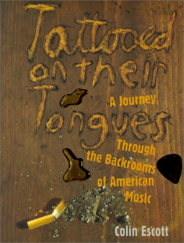Tattooed on Their Tongues: Journey Through the Backrooms of American Music (0825672317) by Colin Escott