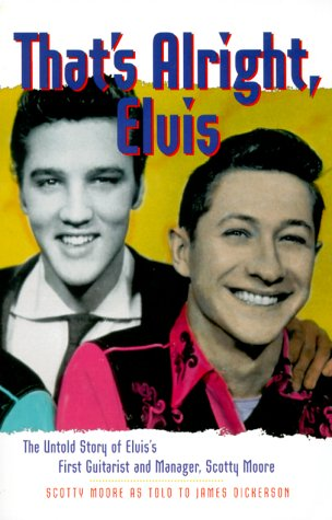 9780825672347: That's Alright, Elvis: The Untold Story of Elvis's First Guitarist and Manager, Scotty Moore