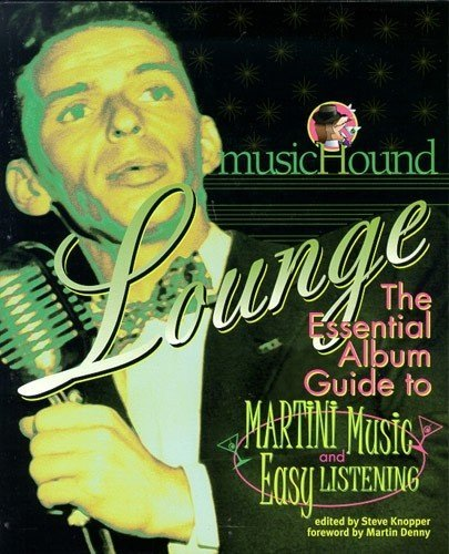 9780825672545: Musichound Lounge: The Essential Album Guide to Martini Music & Easy Listening