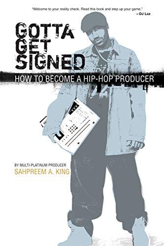 9780825673153: Gotta Get Signed: How To Become A Hip-Hop Producer