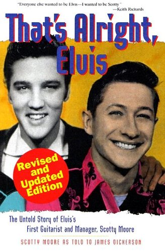 9780825673191: That's all right Elvis: The untold story of Elvis's first Guitarist and manager: The Untold Story of Elvis's First Guitarist and Manager Scotty Moore