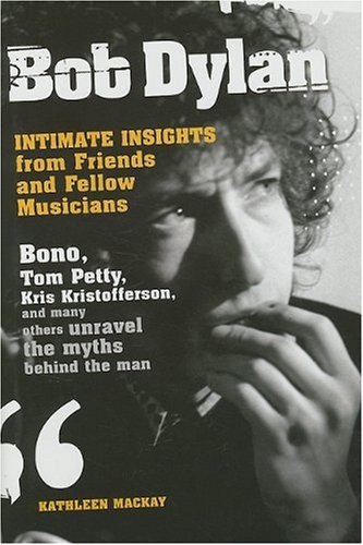 Bob Dylan: Intimate Insights from Friends and Fellow Musicians (SIGNED): MacKay, Kathleen