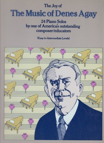 9780825680243: The Joy of Music of Denes Agay: 24 Piano Solos by One of America's Outstanding Composer / Educators