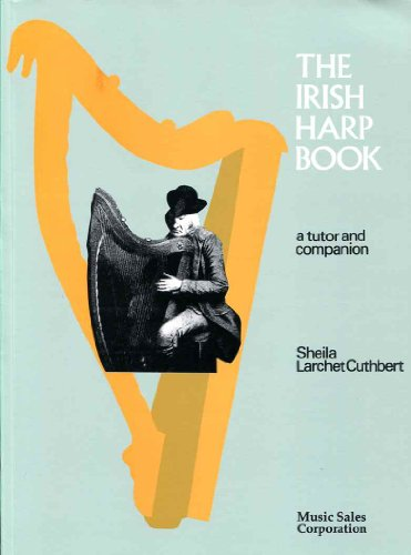 The Irish Harp Book: A Tutor and Companion: Cuthbert, Sheila Larchet