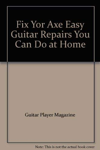 Fix Yor Axe Easy Guitar Repairs You Can Do at Home: Guitar Player Magazine
