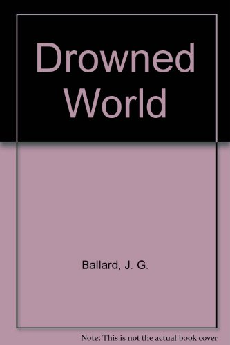Drowned World: Ballard, J. G.