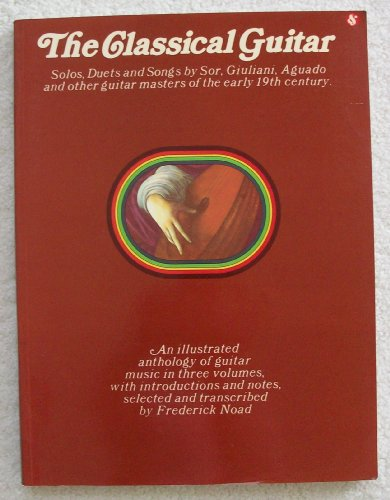 9780825699528: The Classical Guitar (Frederick Noad Guitar Anthology)