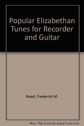 Popular Elizabethan Tunes for Recorder and Guitar: Noad, Frederick