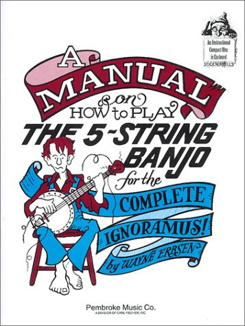 9780825800009: A Manual on How to Play the 5-String Banjo for the Complete Ignoramus