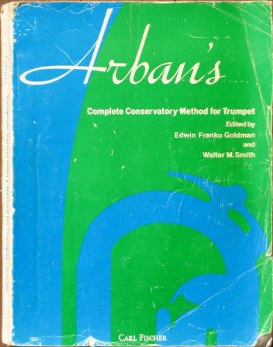 9780825800108: Arban's Complete Conservatory Method for Trumpet (Cornet) or Eb Alto, Bb Tenor, Baritone Euphonium & Bb Bass in Treble Clef