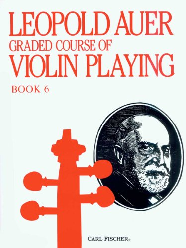 9780825801778: Leopold Auer Graded Course of Violin Playing Book 6: Advanced Grade (The Higher Positions, continued)