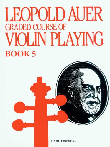 9780825803482: Leopold Auer Graded Course of Violin Playing Book 5: Medium Advanced Grade the Higher Positions
