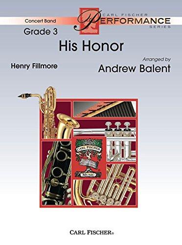 9780825824029: His Honor - Henry Fillmore - Andrew Balent - Carl Fischer - Flute, Oboe, Clarinet I, Clarinet II, Alto Clarinet, Bass Clarinet, Alto Saxophone, Tenor Saxophone, Baritone Saxophone, Trumpet I, Trumpet II, Horn, Tenor I, Tenor II, Euphonium, Bassoon, Tuba, Snare Drum, Bass Drum, Bells - Concert Band - YBS1
