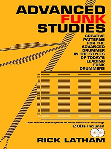 9780825825538: Advanced Funk Studies: Creative Patterns for the Advanced Drummer in the Styles of Today's Leading Funk Drummers