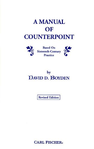 A Manual of Counterpoint Based on Sixteenth-Century: David D. Boyden