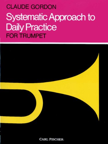 9780825832888: Systematic Approach to Daily Practice for Trumpet: How to Practice What to Practice When to Practice