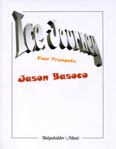 9780825868627: Ice Journey - Jason Basoco - Balquhidder Music - set of score and parts, full score, trumpet 1 in Bb, trumpet 2 in Bb, trumpet 3 in Bb, trumpet 4 in Bb, full score, trumpet 1 in Bb, trumpet 2 in Bb, trumpet 3 in Bb, trumpet 4 in Bb - BQ104