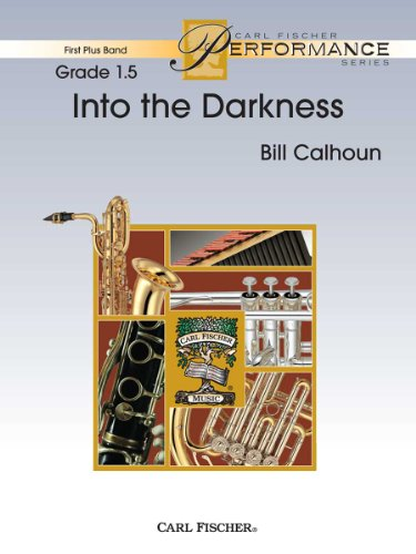 9780825873836: Into The Darkness - Bill Calhoun - Carl Fischer - Full Score, Flute, Oboe (opt. Flute 2), Clarinet 1 in Bb, Clarinet 2 in Bb, Bass Clarinet in Bb, Alto Saxophone in Eb, Tenor Saxophone in Bb, Baritone Saxophone in Eb, Trumpet 1 in Bb, Trumpet 2 in Bb, Horn in F, Trombone, Euphonium B.C., Euphonium T.C. in Bb, Tuba, Mallet Percussion, Timpani, Percussion 1, Percussion 2 - Concert Band - FPS82