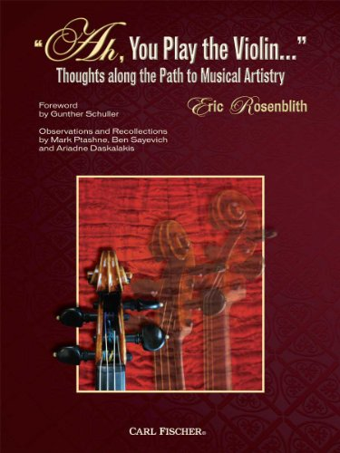 Ah, You Play the Violin..Thoughts along the Path to Muscial Artistry: Eric Rosenblith