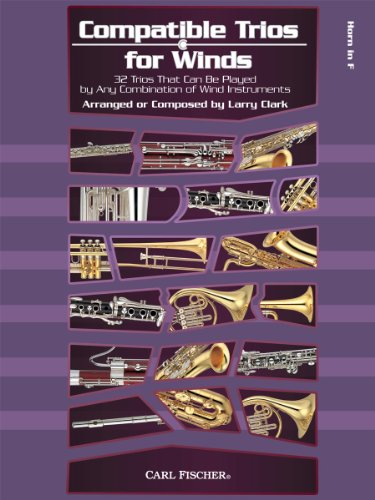9780825890116: Compatible Trios for Winds: 32 Trios That Can Be Played by Any Combination of Wind Instruments (for Horn)