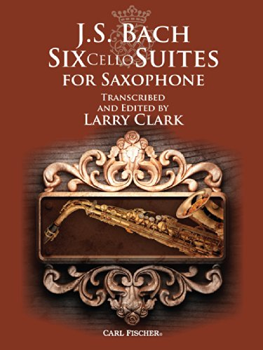 9780825896781: J.S. Bach: Six Cello Suites for Saxophone