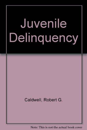 Juvenile Delinquency: Caldwell, Robert G.,