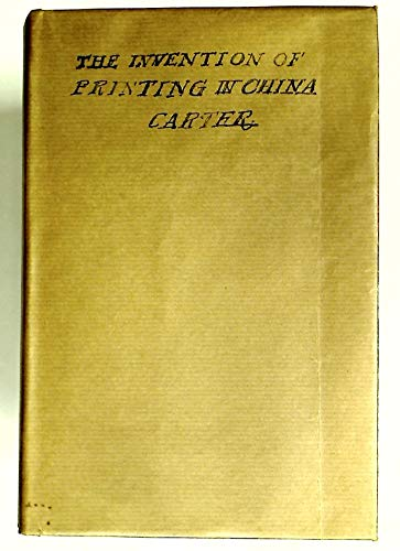 The Invention of Printing in China and: Thomas Francis Carter