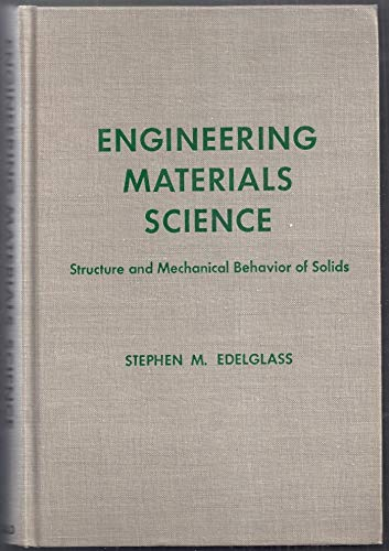 Engineering Materials Science; Structure and Mechanical Behavior: edelglass, stephen