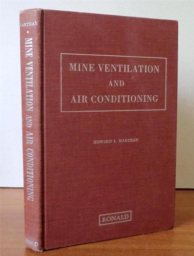 Mine Ventilation and Air Conditioning: Howard L. Hartman,