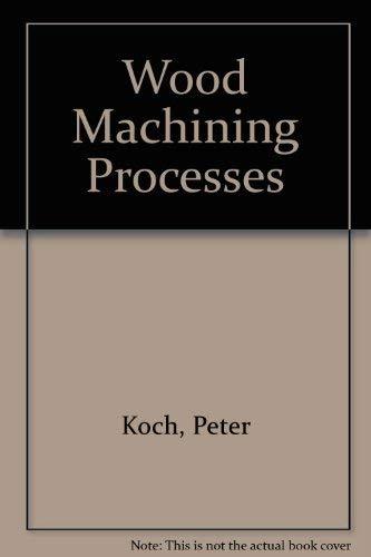 Wood Machining Processes: Peter Koch