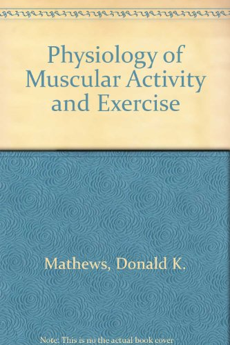 PHYSIOLOGY OF MUSCULAR ACTIVITY AND EXERCISE
