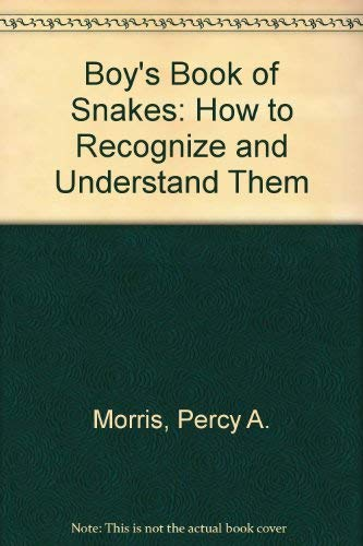 Boy's Book of Snakes (First Edition): How to Recognize and understand Them: P.A. Morris