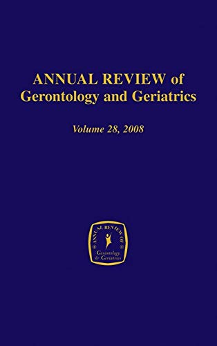 Annual Review of Gerontology and Geriatrics, Volume 28, 2008: Gerontological and Geriatric ...